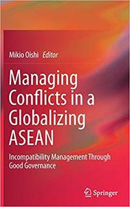 Managing Conflicts in a Globalizing ASEAN: Incompatibility Management through Good Governance