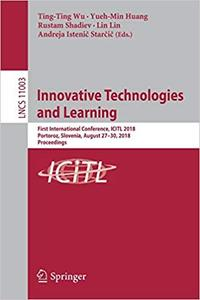 Innovative Technologies and Learning: First International Conference, ICITL 2018, Portoroz, Slovenia, August 27–30, 2018