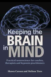 Keeping the Brain in Mind: Practical Neuroscience for Coaches, Therapists, and Hypnosis Practitioners (repost)