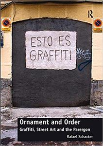Ornament and Order: Graffiti, Street Art and the Parergon (Repost)
