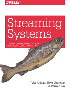 Streaming Systems : The What, Where, When, and How of Large-Scale Data Processing