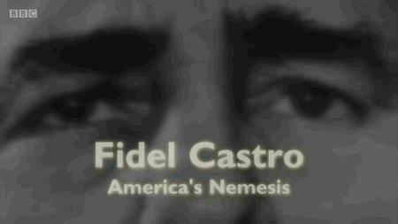 BBC - Fidel Castro - America's Nemesis (2016)