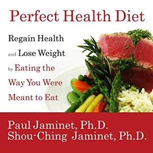 Perfect Health Diet: Regain Health and Lose Weight by Eating the Way You Were Meant to Eat [Audiobook]