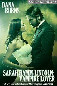 «Sarah Hamm-Lincoln: Vampire Lover - A Sexy Supernatural Romantic Short Story from Steam Books» by Steam Books,Dana Burn