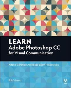 Learn Adobe Photoshop CC for Visual Communication: Adobe Certified Associate Exam Preparation (Repost)