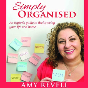 «Simply Organised: An experts guide to decluttering your life and home» by Amy Revell