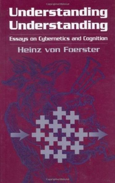 Understanding Understanding: Essays on Cybernetics and Cognition [Repost]