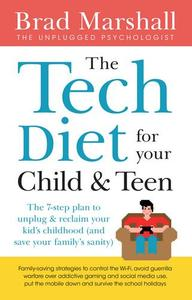 The Tech Diet for your Child & Teen: The 7-Step Plan to Unplug & Reclaim Your Kid's Childhood (And Your Family's Sanity)
