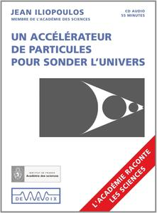 """Jean Iliopoulos, """"Un accélérateur de particules pour sonder l'univers"""""""