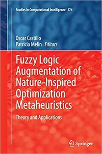 Fuzzy Logic Augmentation of Nature-Inspired Optimization Metaheuristics: Theory and Applications