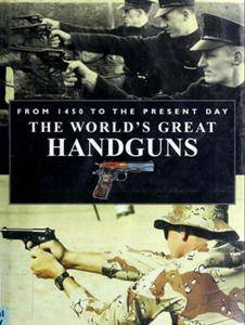 The World's Great Handguns From 1450 to the Present Day