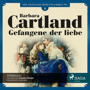 «Die zeitlose Romansammlung - Band 8: Gefangene der Liebe» by Barbara Cartland