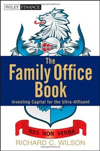 The Family Office Book: Investing Capital for the Ultra-Affluent