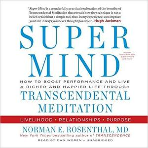 Super Mind: How to Boost Performance and Live a Richer and Happier Life Through Transcendental Meditation [Audiobook]