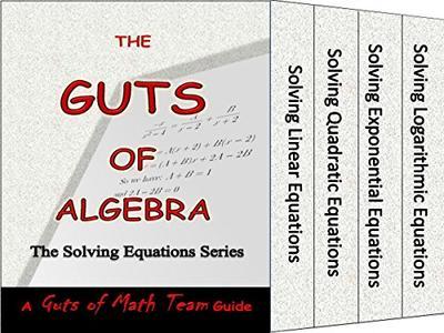 The Guts of Algebra: The Solving Equations Series