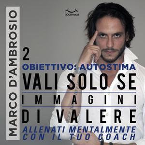 «Obiettivo: Autostima 2. Vali solo se immagini di valere» by Marco D'Ambrosio