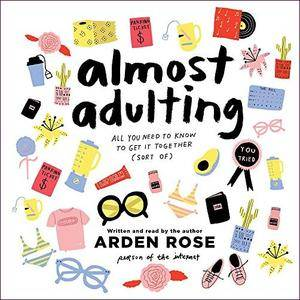 Almost Adulting: All You Need to Know to Get It Together (Sort Of) [Audiobook]