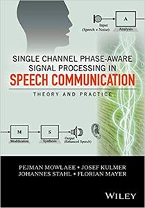 Single Channel Phase-Aware Signal Processing in Speech Communication: Theory and Practice (Repost)