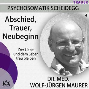 «Abschied Trauer Neubeginn: Der Liebe und dem Leben treu bleiben» by Dr. med. Wolf-Jürgen Maurer