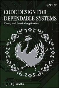 Code Design for Dependable Systems: Theory and Practical Applications (Repost)