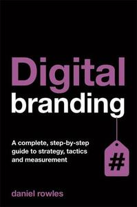 Digital Branding: A Complete Step-by-Step Guide to Strategy, Tactics and Measurement (Repost)
