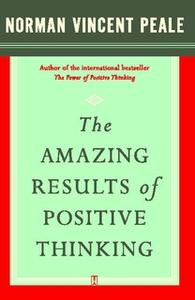 «The Amazing Results of Positive Thinking» by Dr. Norman Vincent Peale