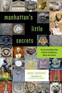 Manhattan's Little Secrets: Uncovering Mysteries in Brick and Mortar, Glass and Ston