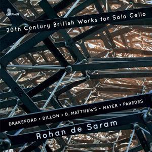 Rohan de Saram - 20th Century British Works for Solo Cello (2019)