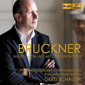 Philharmonischer Chor München, Philharmonie Festiva, Gerd Schaller - Bruckner: Mass 3, Psalm 146, Organ Works (2016)