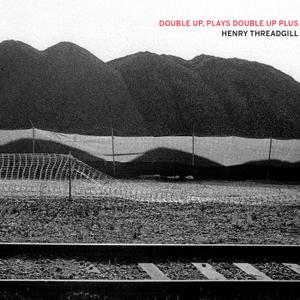 Henry Threadgill - Double Up, Plays Double Up Plus (2018)