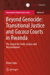 Beyond Genocide: Transitional Justice and Gacaca Courts in Rwanda: The Search for Truth, Justice and Reconciliation