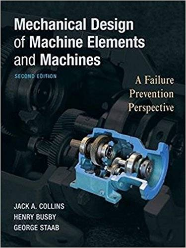 Mechanical Design of Machine Elements and Machines: A Failure Prevention Perspective, 2nd Edition
