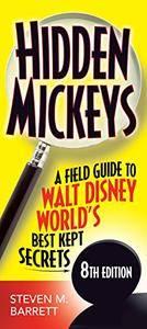 Hidden Mickeys: A Field Guide to Walt Disney World's Best Kept Secrets, 8th Edition