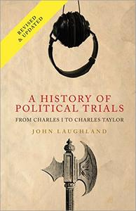 A History of Political Trials: From Charles I to Charles Taylor, 2nd Edition