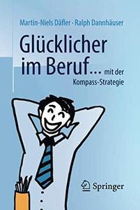 Glücklicher im Beruf ...: ... mit der Kompass-Strategie, 2. Auflage