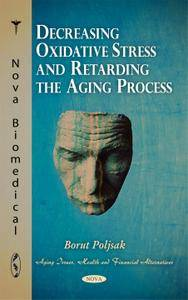 Decreasing Oxidative Stress and Retarding the Aging Process (Aging Issues, Health and Financial Alternatives)