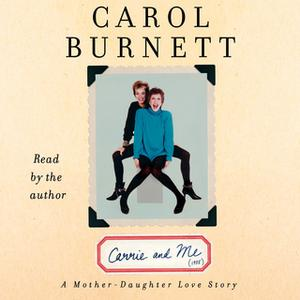 «Carrie and Me: A Mother-Daughter Love Story» by Carol Burnett