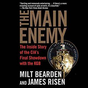 The Main Enemy: The Inside Story of the CIA's Final Showdown with the KGB [Audiobook]