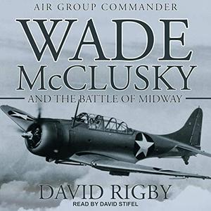 Wade McClusky and the Battle of Midway [Audiobook]