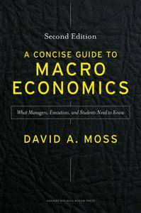A Concise Guide to Macroeconomics: What Managers, Executives, and Students Need to Know, Second Edition (repost)