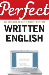 Perfect written English: All you need to get it right first time