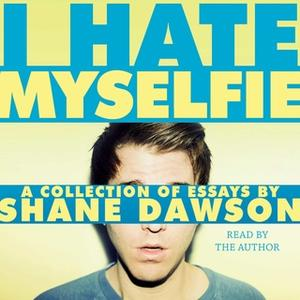 «I Hate Myselfie» by Shane Dawson