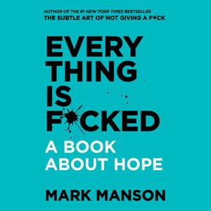 «Everything is F*cked: A Book About Hope» by Mark Manson