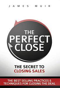 The Perfect Close: The Secret To Closing Sales