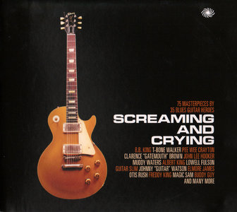 VA - Screaming and Crying: 75 Masterpieces By 35 Blues Guitar Heroes (2012) 3CD Box Set [Re-Up]
