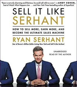 Sell It Like Serhant: How to Sell More, Earn More, and Become the Ultimate Sales Machine [Audiobook]