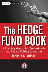 The Hedge Fund Book: A Training Manual for Professionals and Capital-Raising Executives (repost)