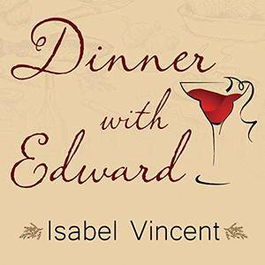 Dinner with Edward: A Story of an Unexpected Friendship [Audiobook]