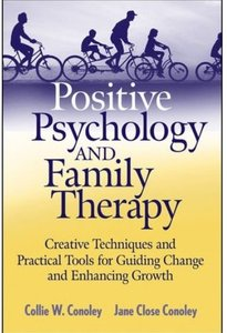 Positive Psychology and Family Therapy: Creative Techniques and Practical Tools for Guiding Change and Enhancing (repost)
