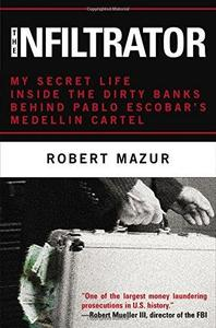 The Infiltrator: My Secret Life Inside the Dirty Banks Behind Pablo Escobar's Medellín Cartel (Repost)